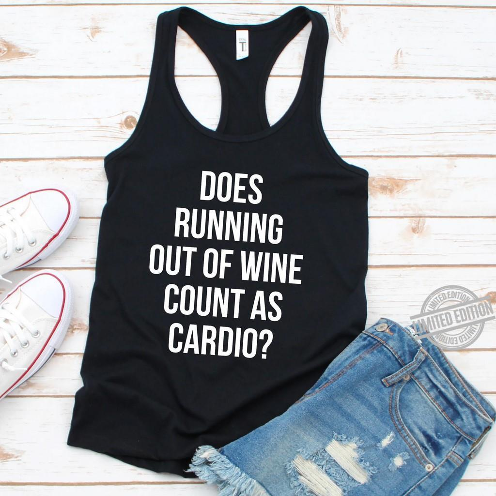 Does Running Out Of Wine Count As Cardio Shirt