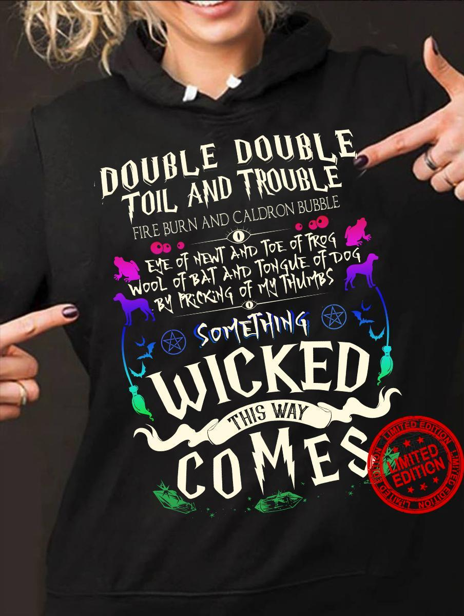 Double Double Toil And Trouble Something Wicked This Way Comes Shirt