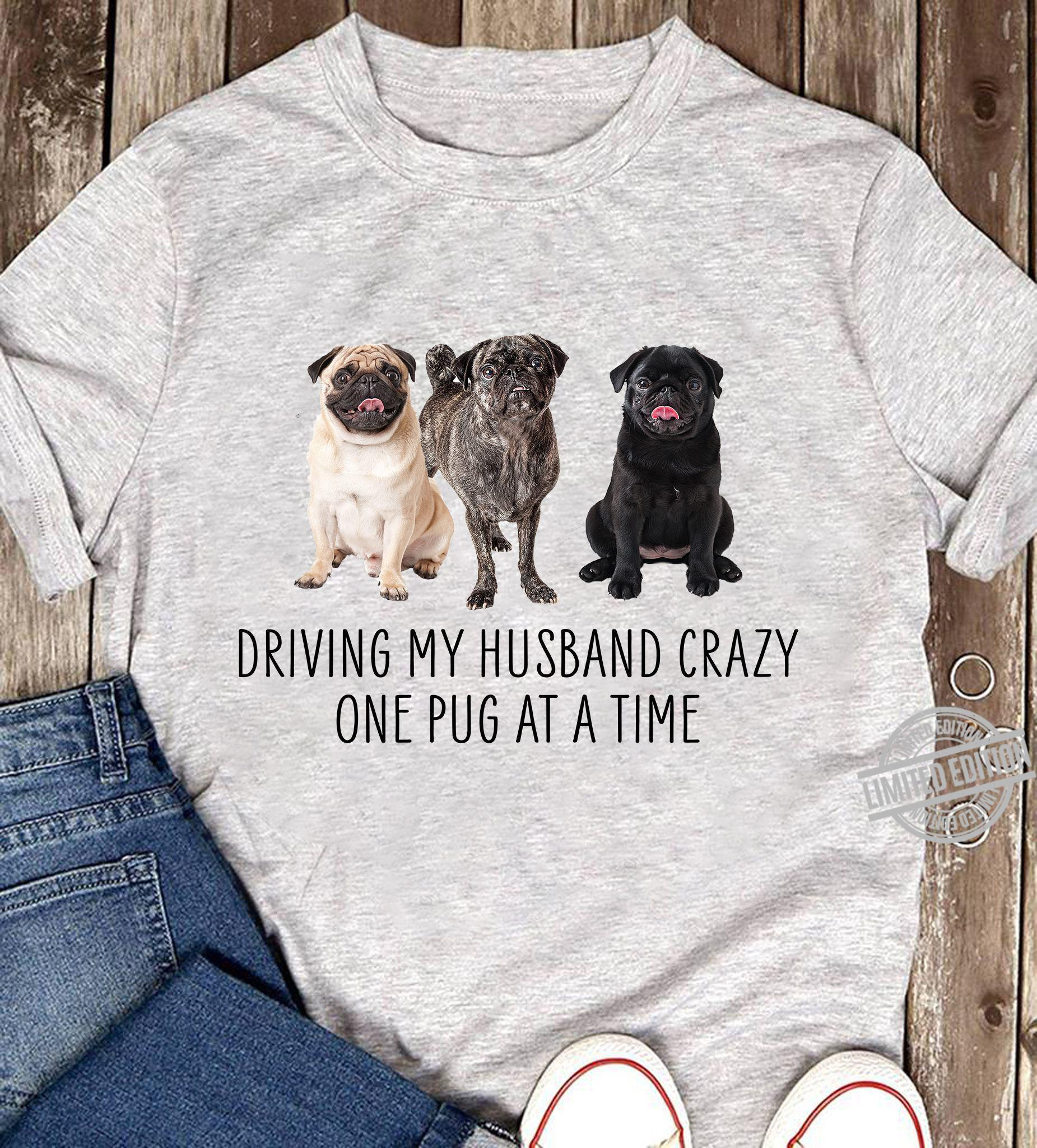 Driving My Husband Crazy One Pug At A Time Shirt