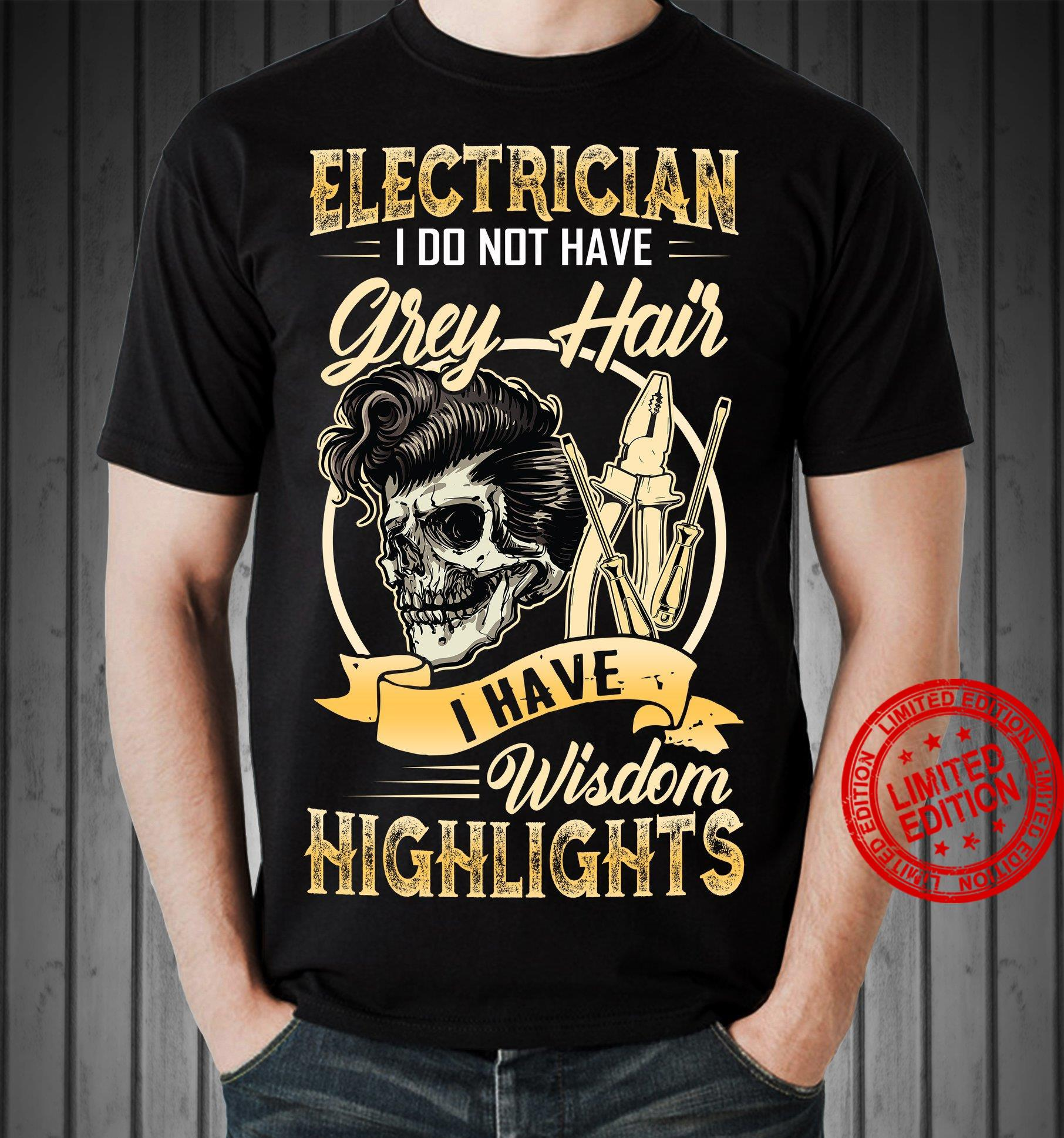 Electrician I Do Not Have Grey Hair I Have Wisdom Highlights Shirt