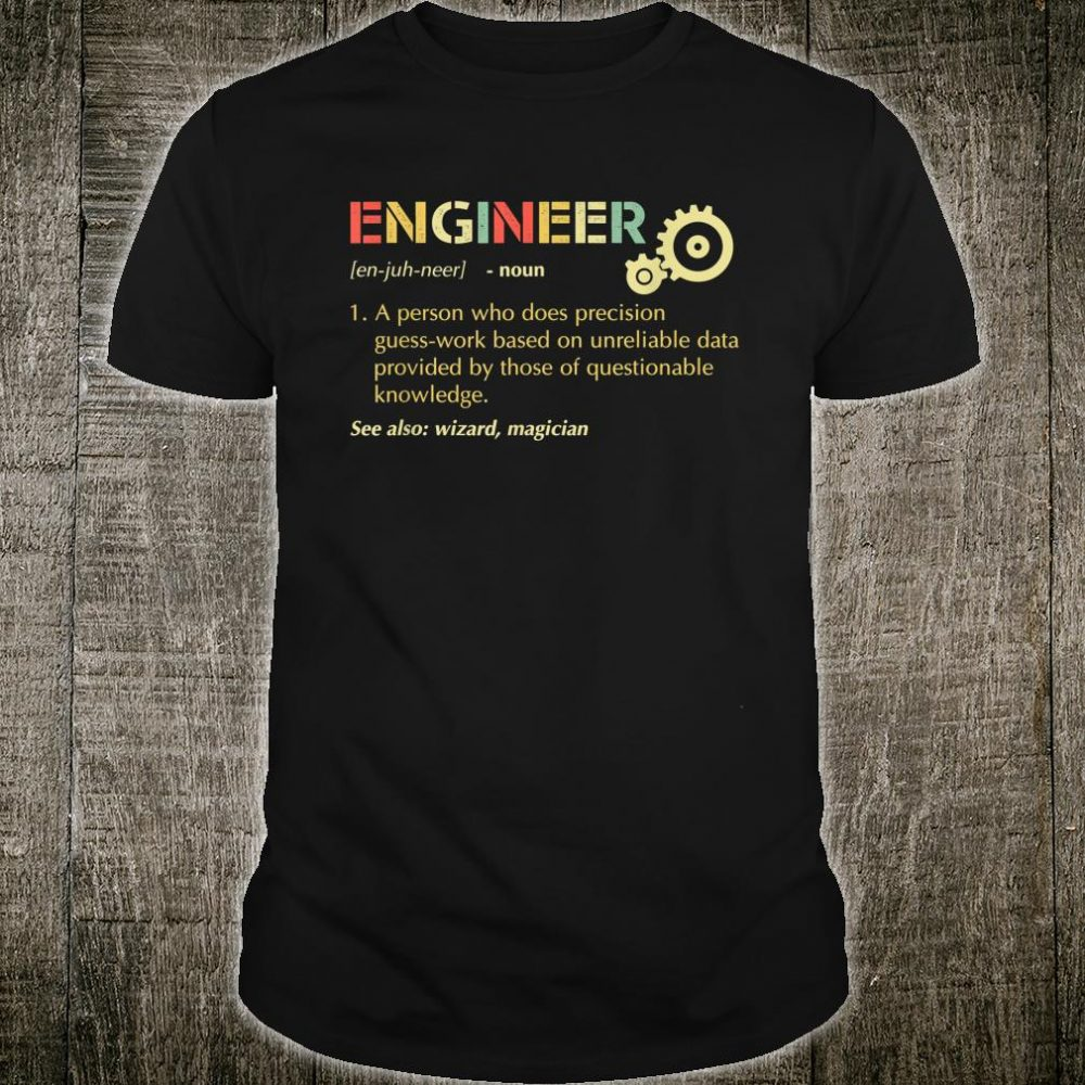 Engineer A Person Who Does Precision Guess-work shirt