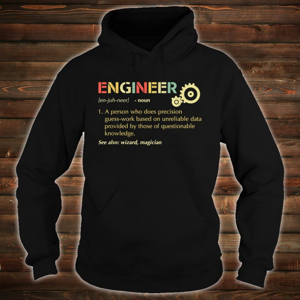Engineer A Person Who Does Precision Guess-work shirt hoodie