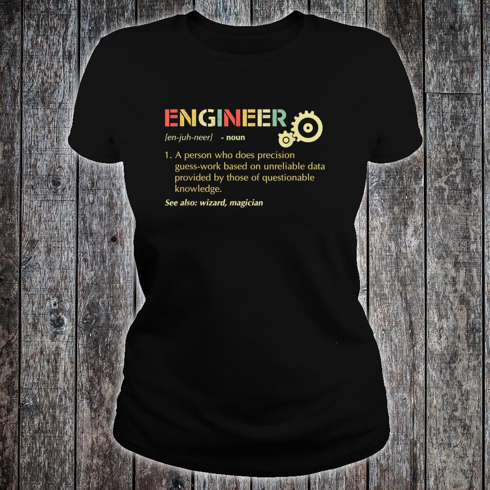 Engineer A Person Who Does Precision Guess-work shirt ladies tee