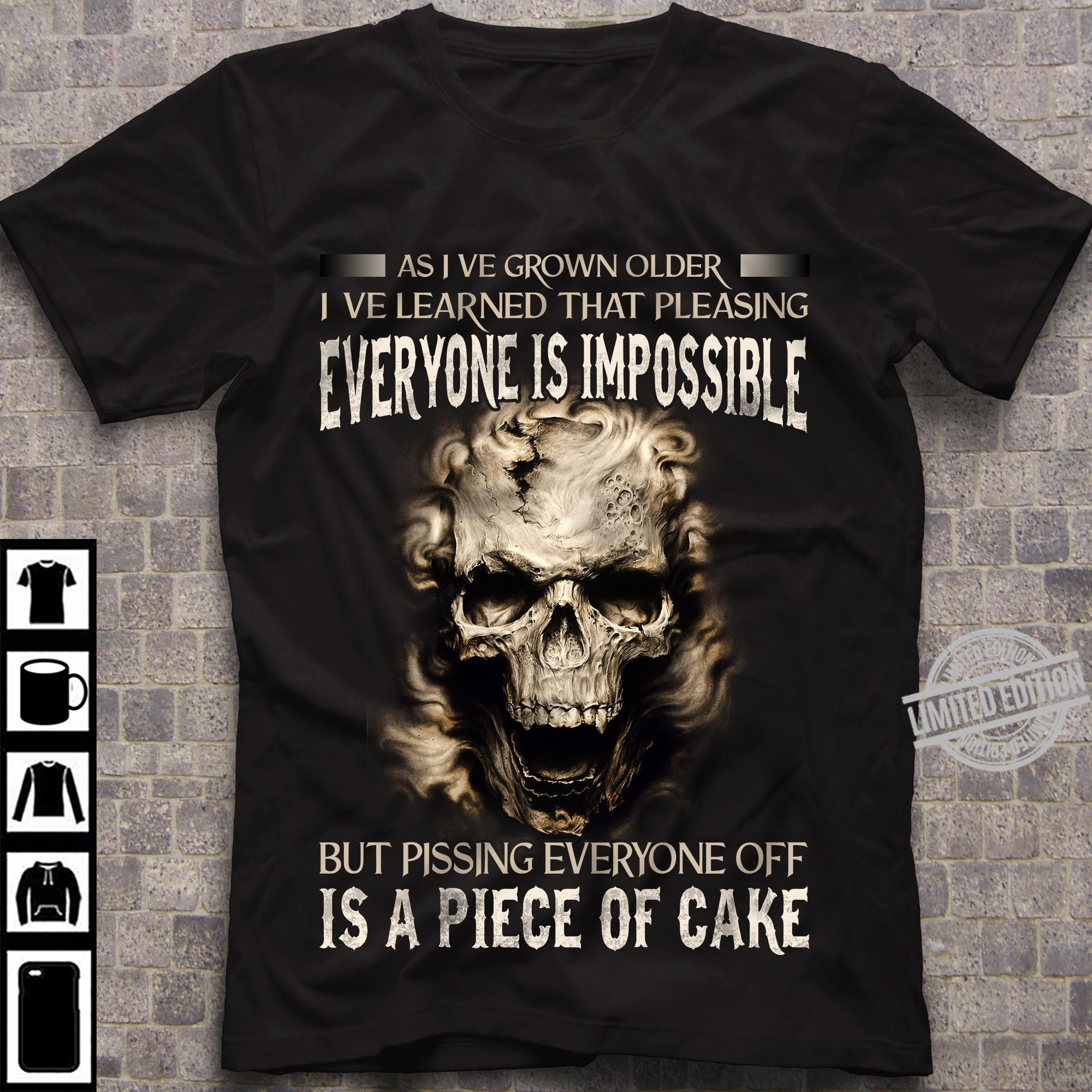 Everyone Is Impossible But Pissing Everyone Off Is A Piece Of Cake Shirt