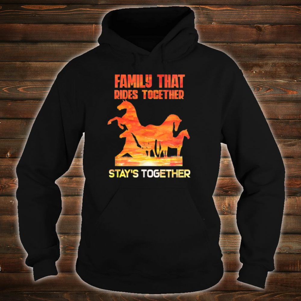 Family that rides together stay's together shirt hoodie