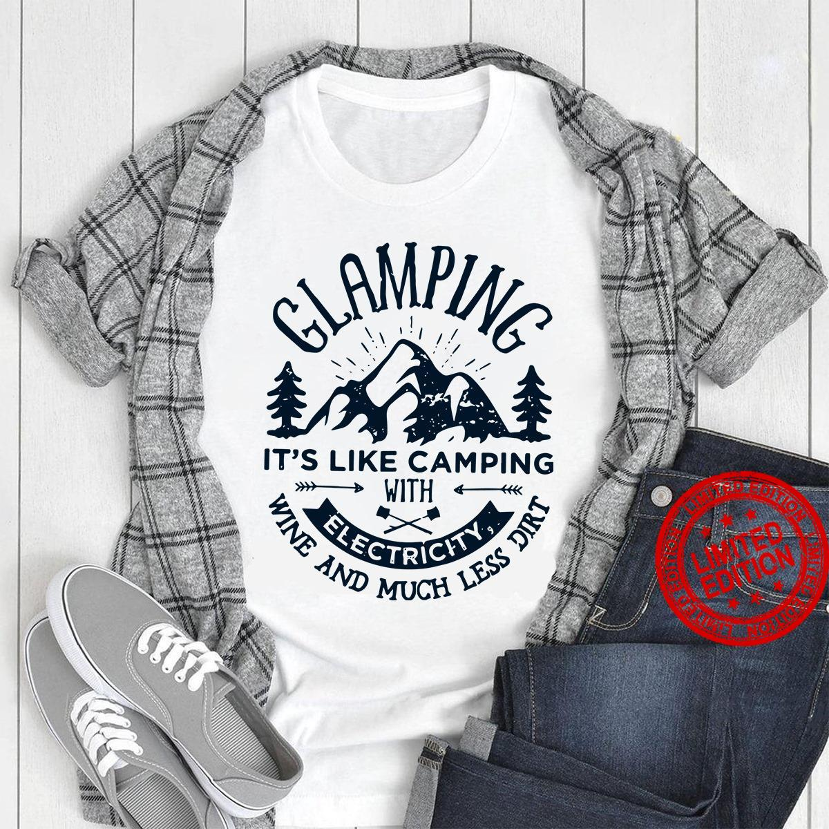 Glamping It's Like Camping With Electricity Wine And Much Less Dirt Shirt