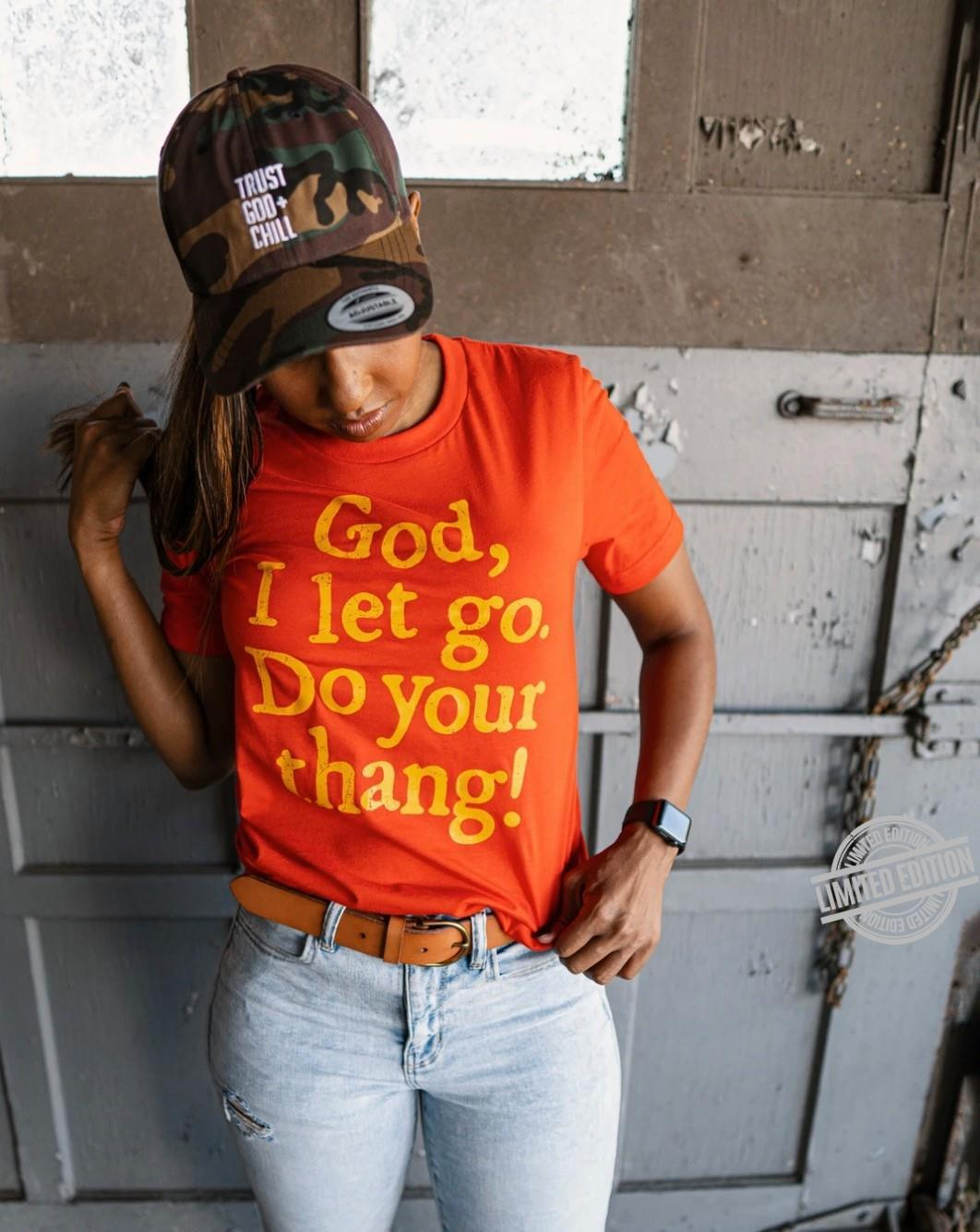 God I Let Go Do Your Thang Shirt