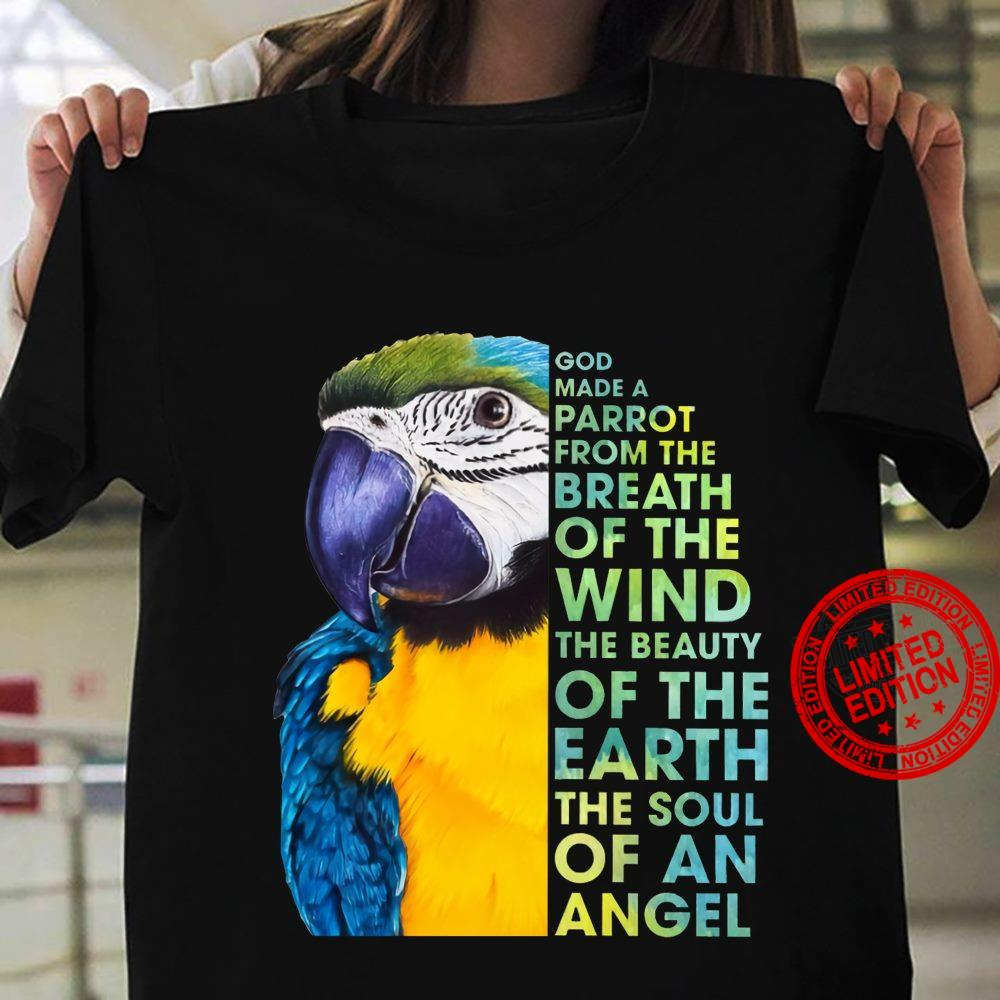 God Made A Parrot From The Of The Wind The Beauty Of The Earth The Soul Of An Angel Shirt