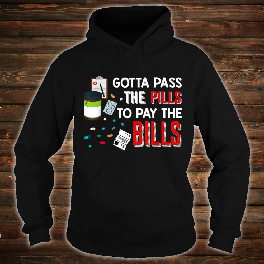 Gotta Pass The Pills To Pay The Bills Shirt hoodie