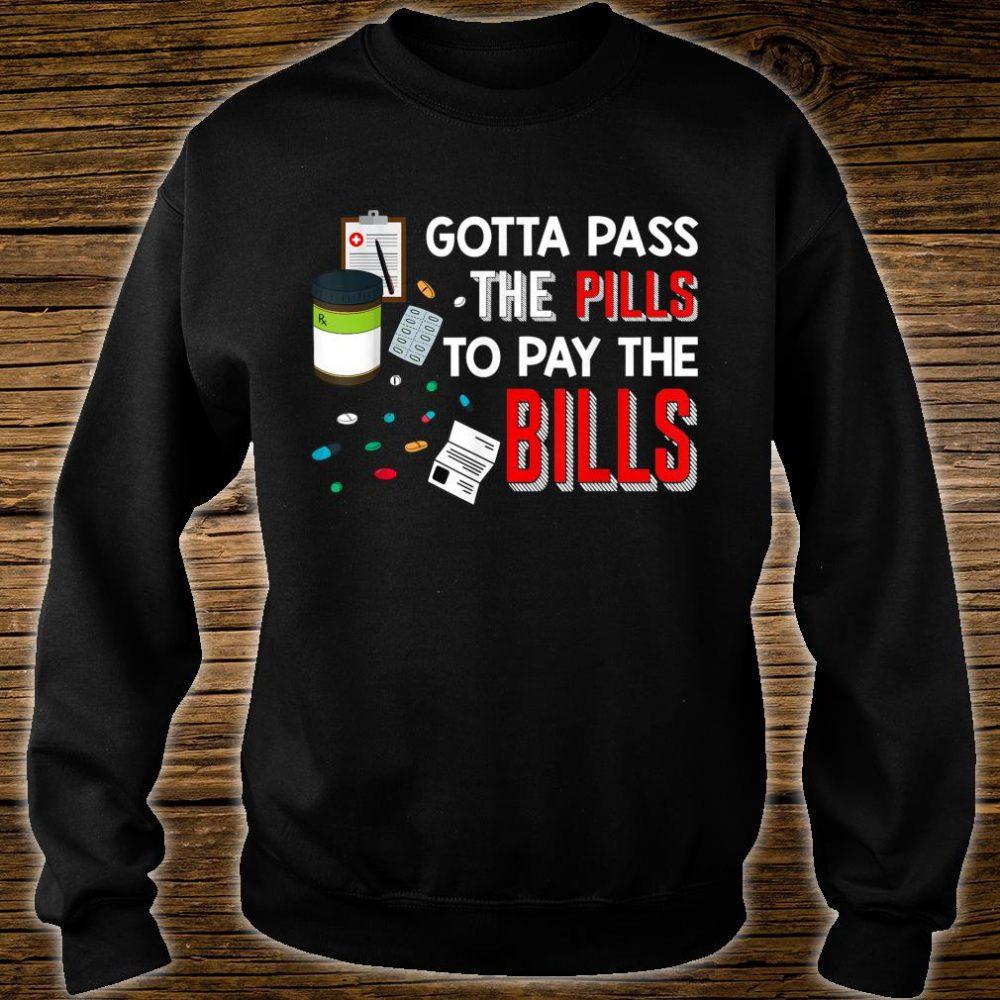 Gotta Pass The Pills To Pay The Bills Shirt sweater
