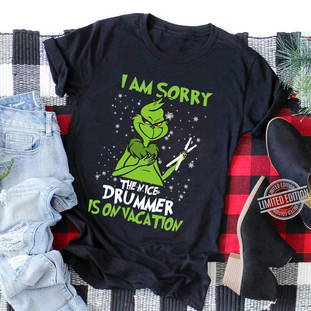 Grinch I Am Sorry The Nice Drummer Is On Vacation Shirt