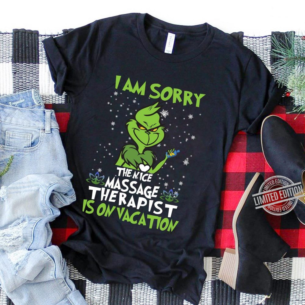 Grinch I Am Sorry The Nice Massage Therapist Is On Vacation Shirt