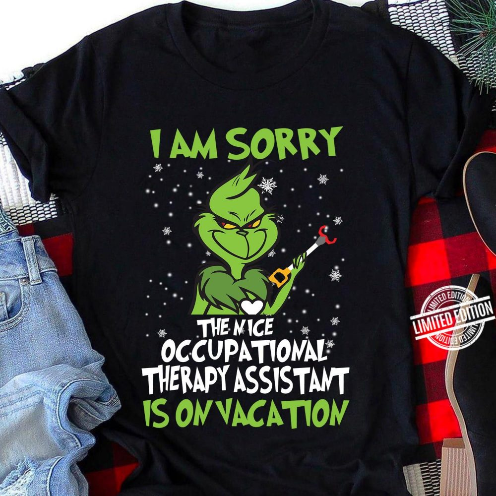 Grinch I Am Sorry The Nice Occupational Therapy Assistant Is On Vacation Shirt