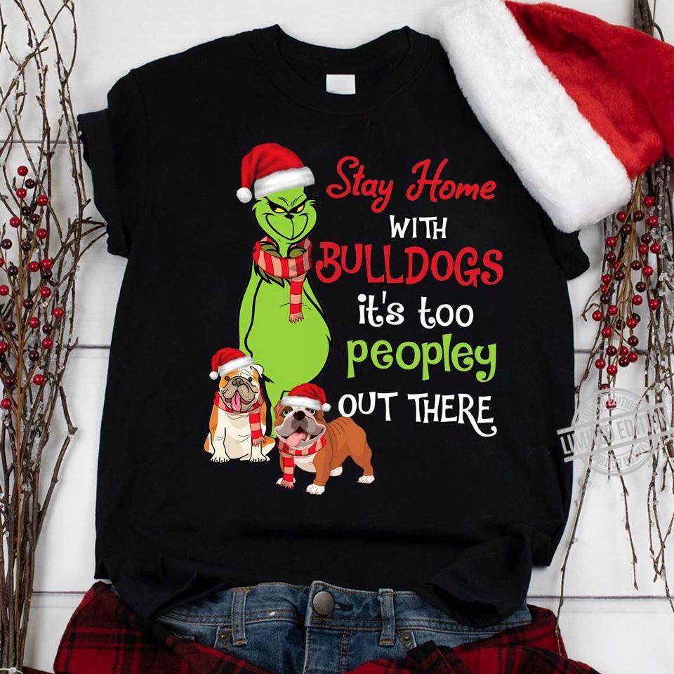 Grinch Stay Home With Bulldogs It's Too Peopley Out There Shirt