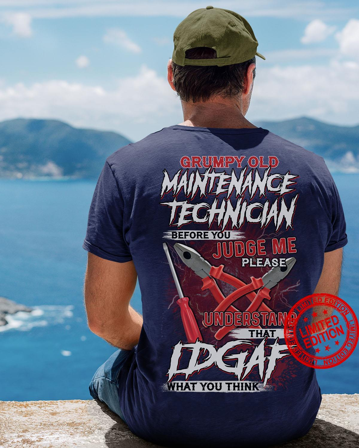 Grumpy Maintenance Technician Before You Judge Me Please Understand That Idgaf What You Think Shirt