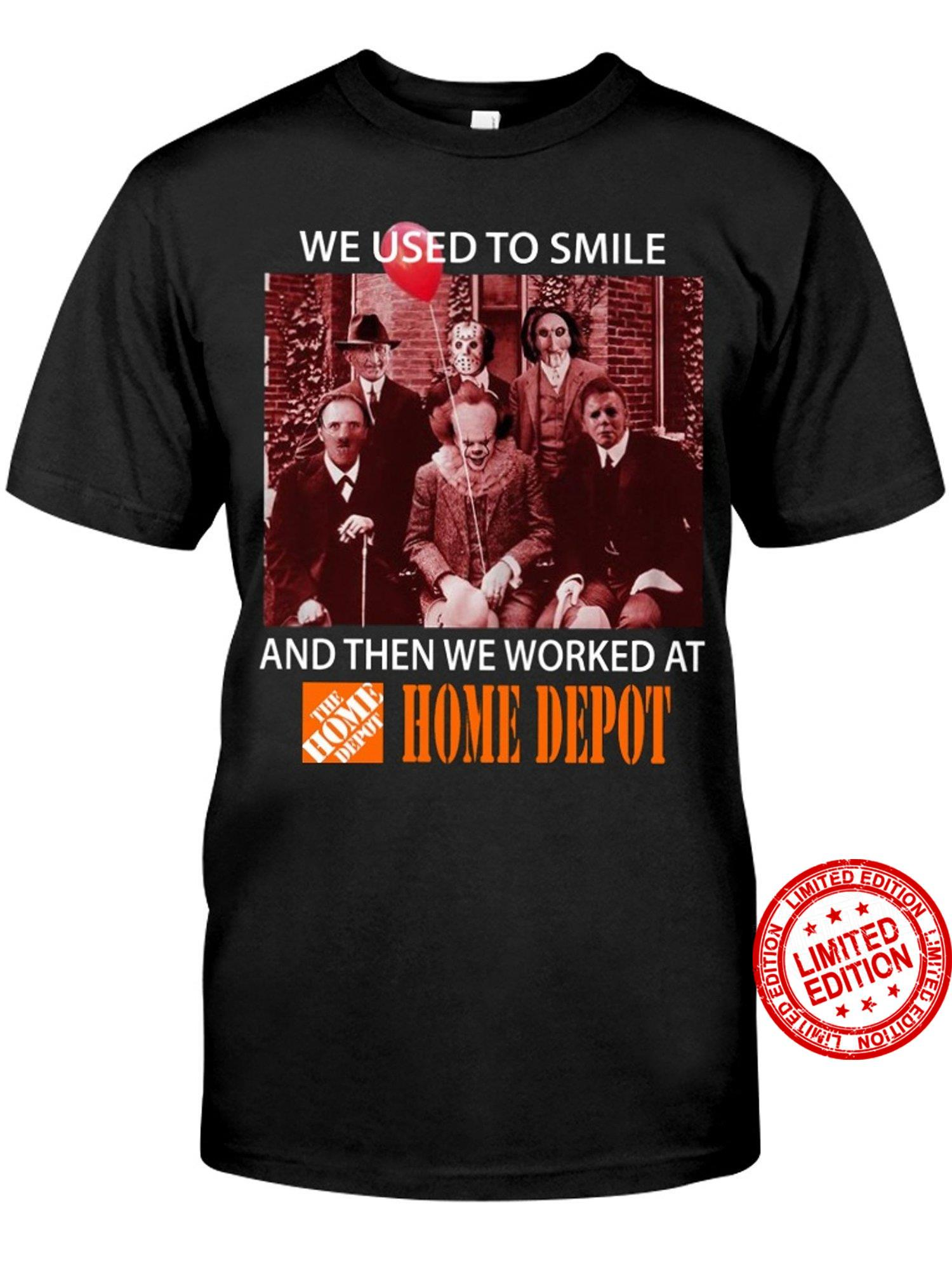 Horror Movie Character We Used To Smile And Then We Worked At Home Depot Shirt