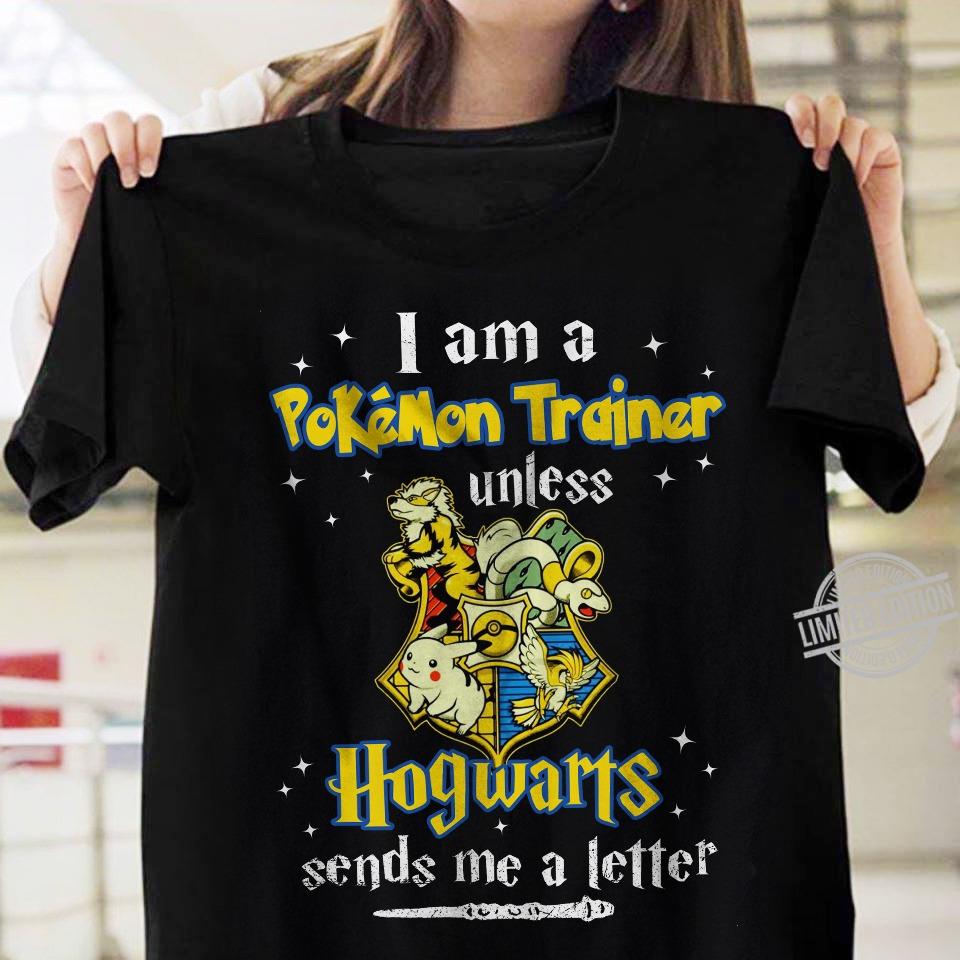 I Am A Pokemon Trainer Unless Hogwarts Send Me A Letter Shirt