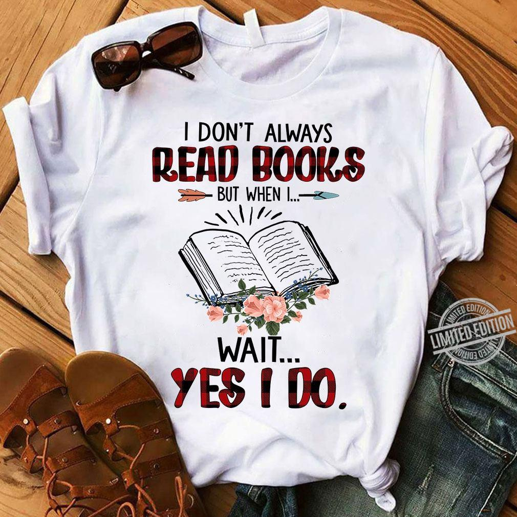 I Don't Always Read Books But When I Wait Yes I Do Shirt