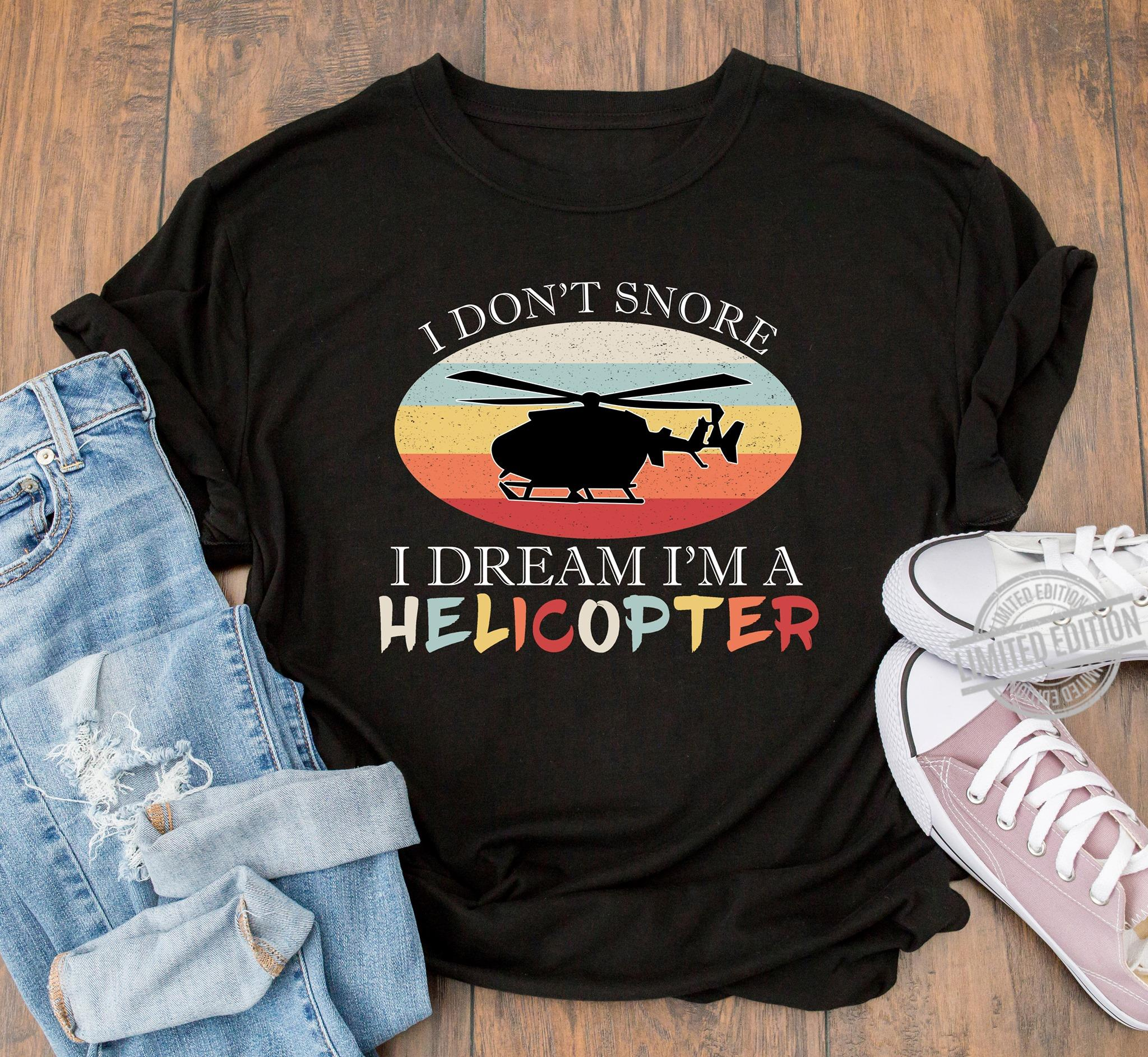 I Don't Snore I Dream I'm A Helicopter Shirt