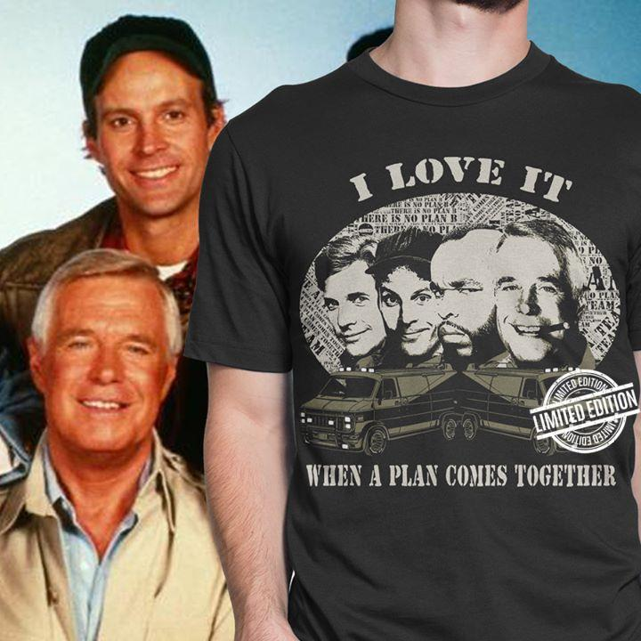 I Love It When A Plan Comes Togerther Shirt