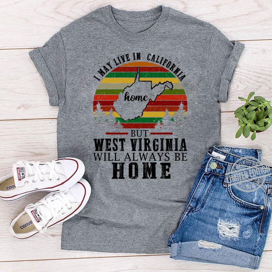 I May Live In California Home But West Virginia Will Always Be Home Shirt