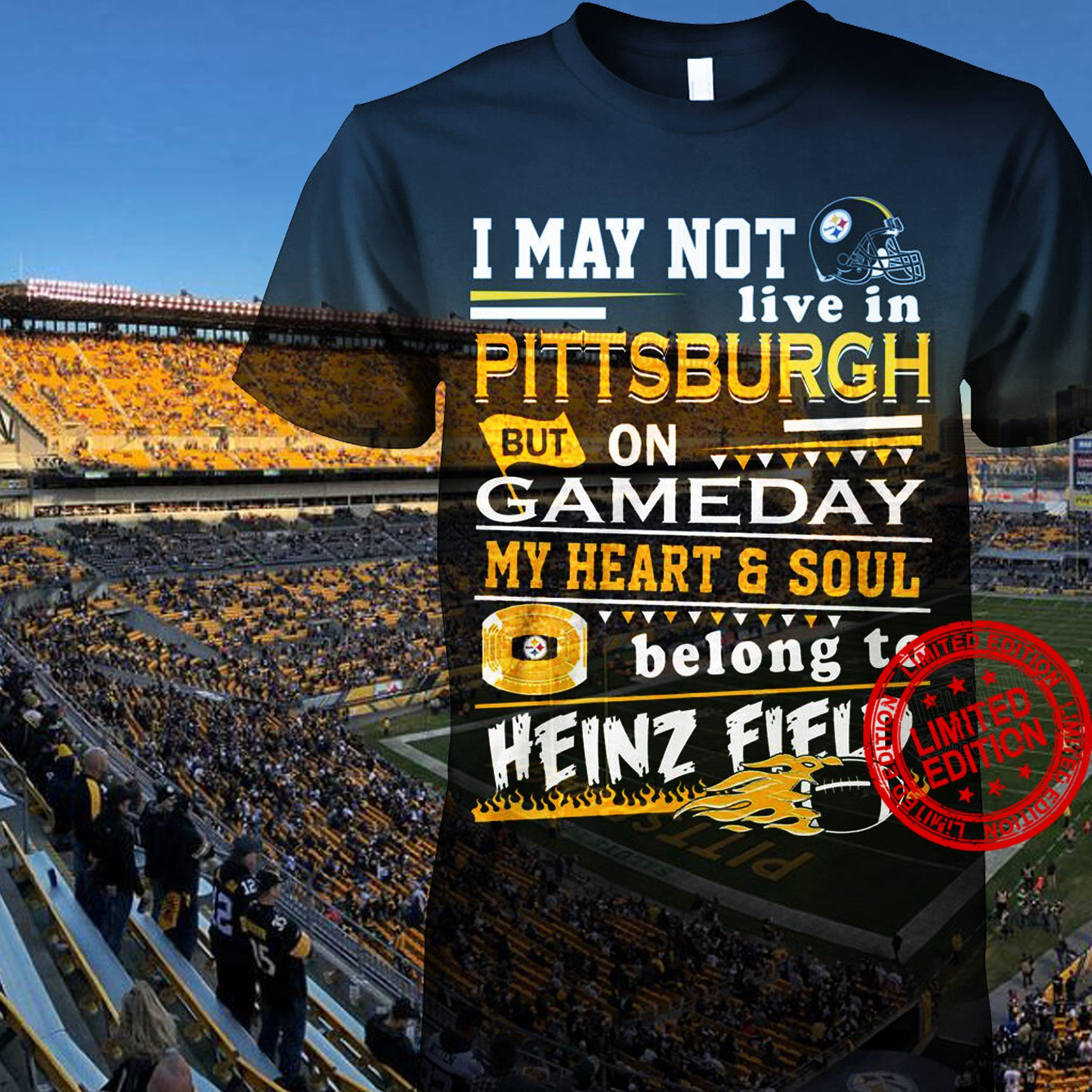 I May Not Live In Pittburgh But On Gameday My Heart & Soul Shirt