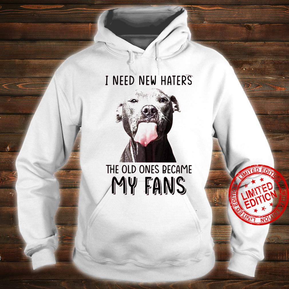 I Need New Haters The Old Ones Became My Fans Shirt hoodie
