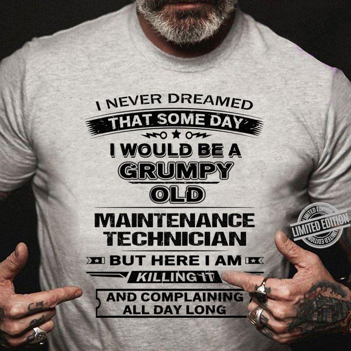 I Never Dreamed That Some Day I Would Be A Grumpy Old Maintenance Technician Killing It Shirt