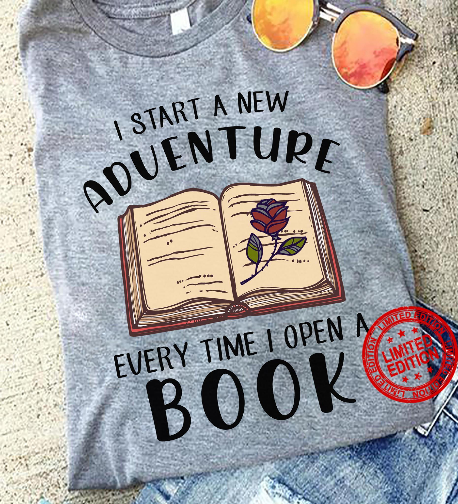 I Start A New Aduenture Every Time I Open A Book Shirt