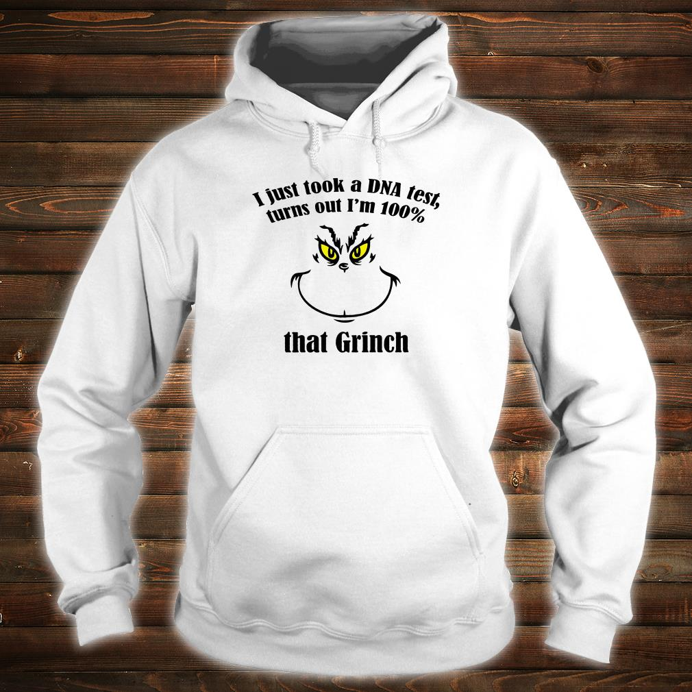 I just took a DNA test turns out i'm 100% that Grinch shirt hoodie