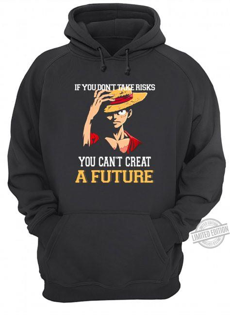 If You Don't Take Risks You Can't Creat A Future Shirt