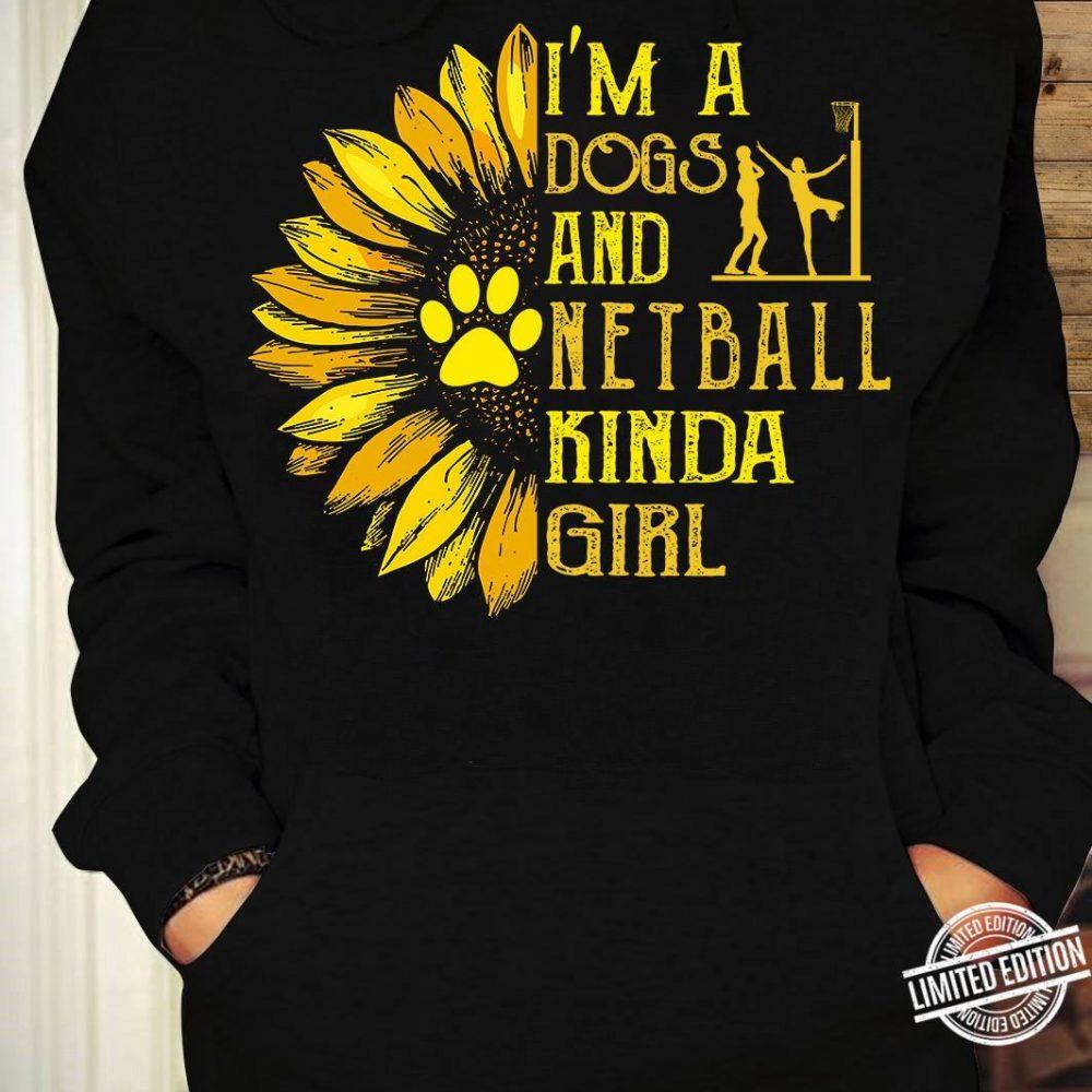 I'm A Dogs And Netball Kinda Girl Shirt