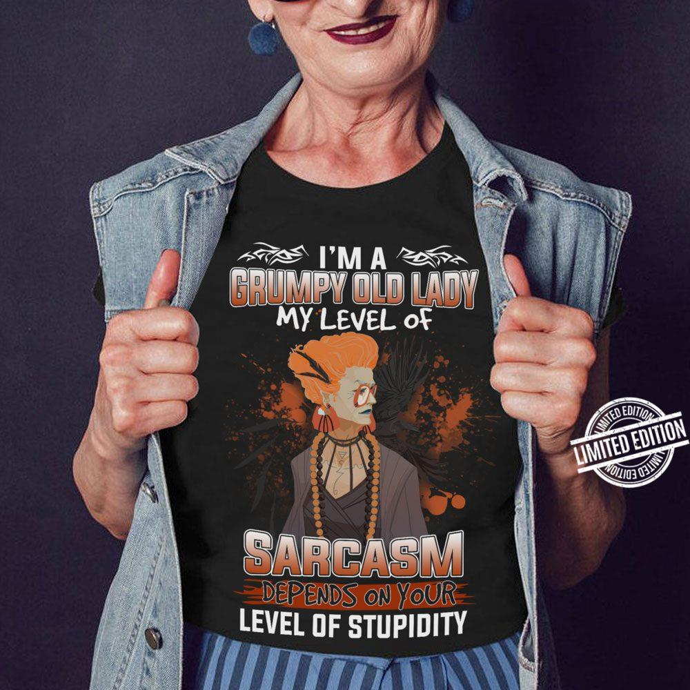 I'm A Grumpy Old Lady My Level Of Sarcasm Depends On Your Level Of Stupidity Shirt