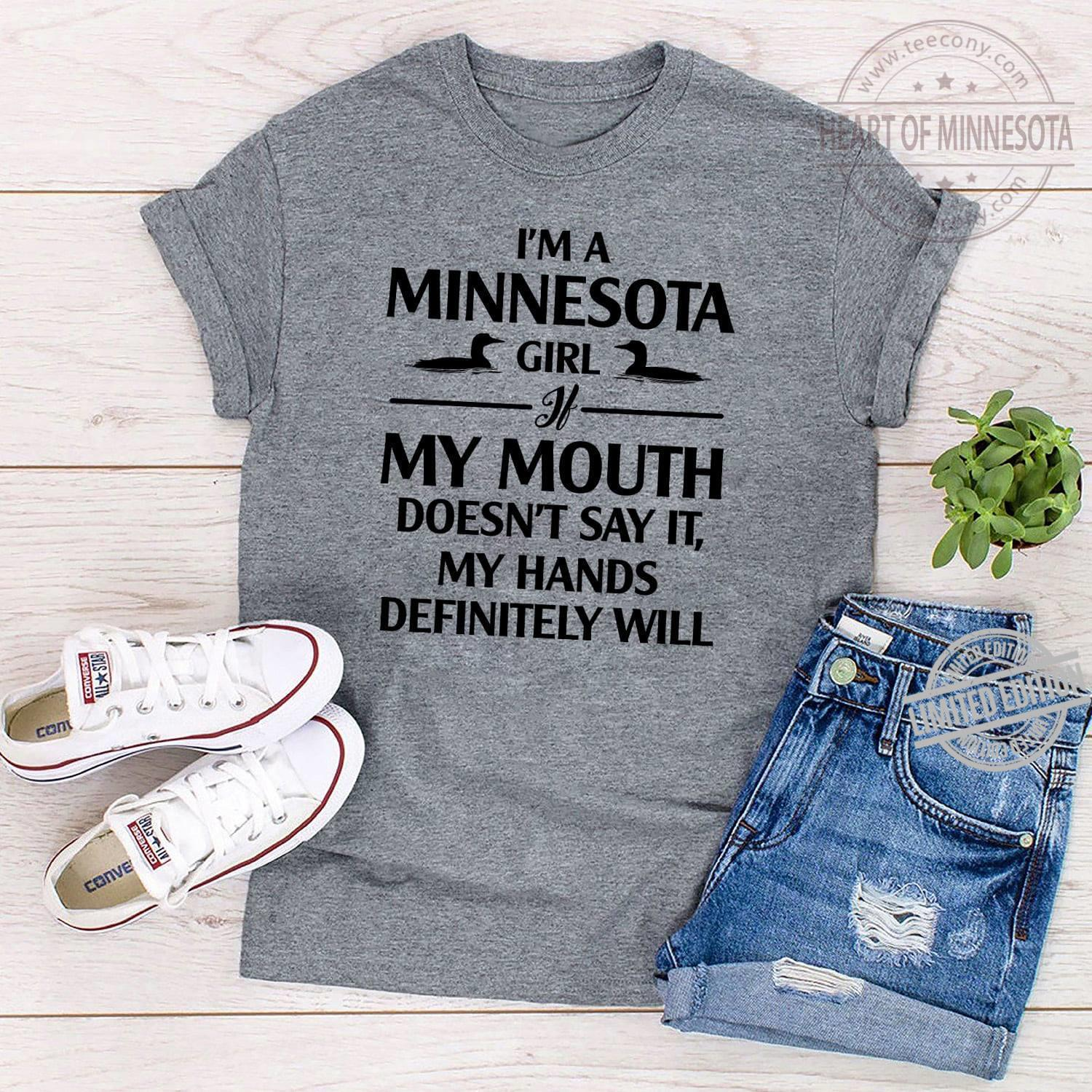 I'm A Minnesota Girl My Mouth Doesn't Say it My Hands Definitely Will Shirt