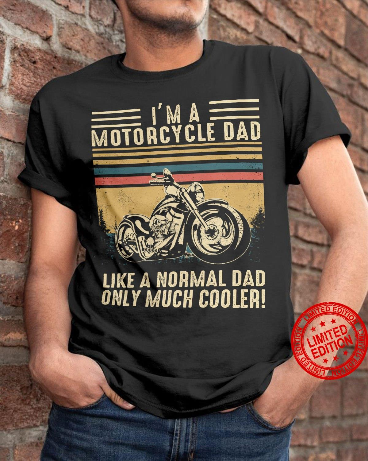 I'm A Motorcycle Dad Like A Normal Dad Only Much Cooler Shirt