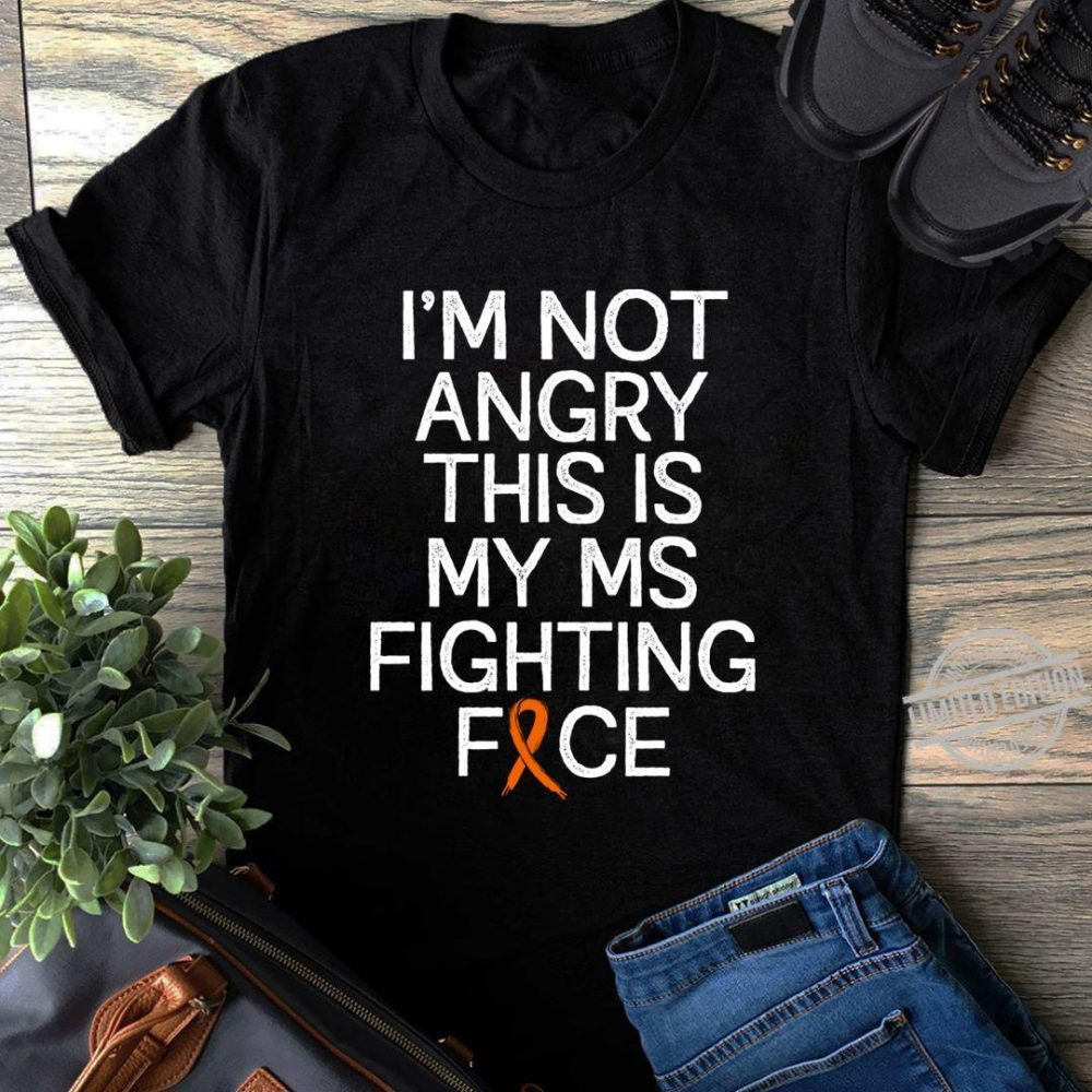 I'm Not Angry This Is My Ms Fighting Face Shirt