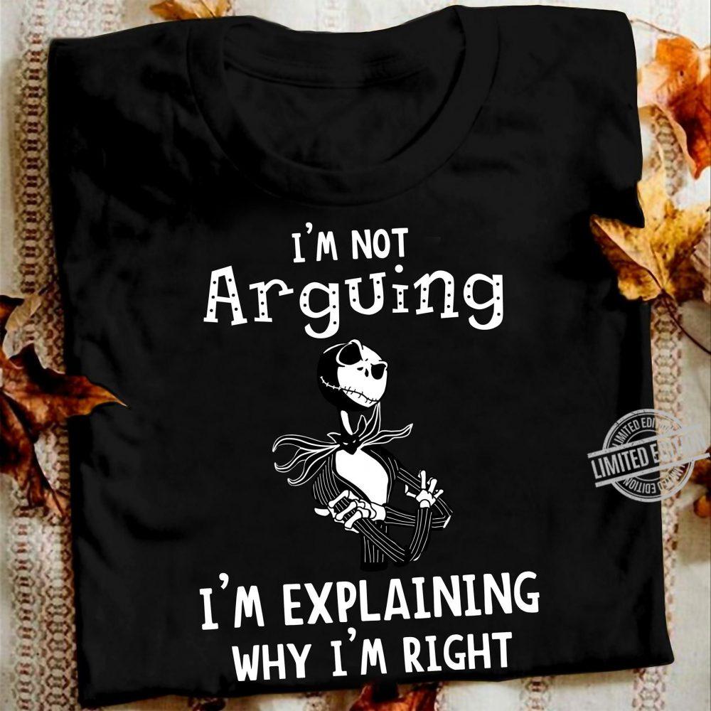 I'm Not Arguing I'm Explaining Why I'm Right Shirt