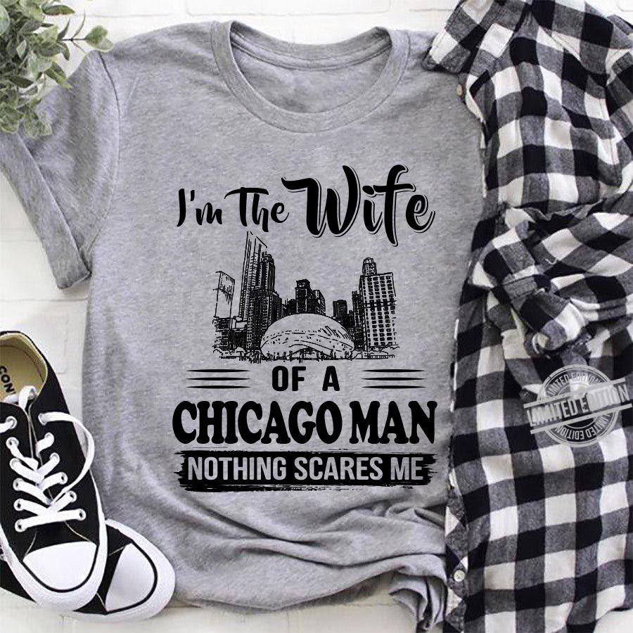 I'm The Wife Of A Chicago Man Nothing Scares Me Shirt