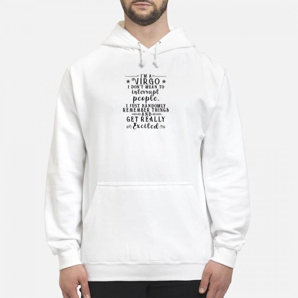 I'm a virgo don't mean to interrupt people i just randomly remember things shirt hoodie