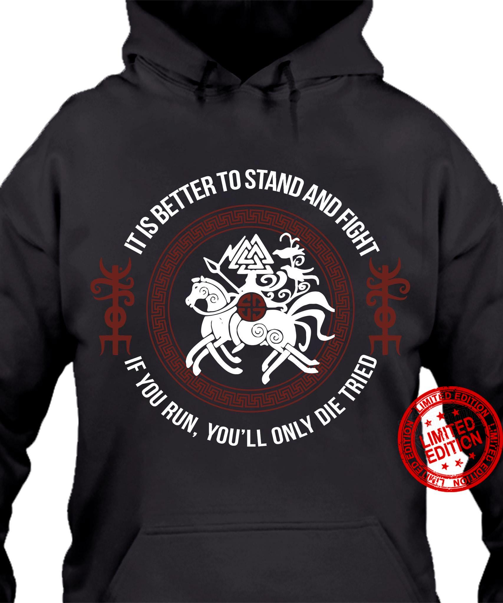 It Is Better To Stand And Fight If You Run You'll Only Die Tried Shirt