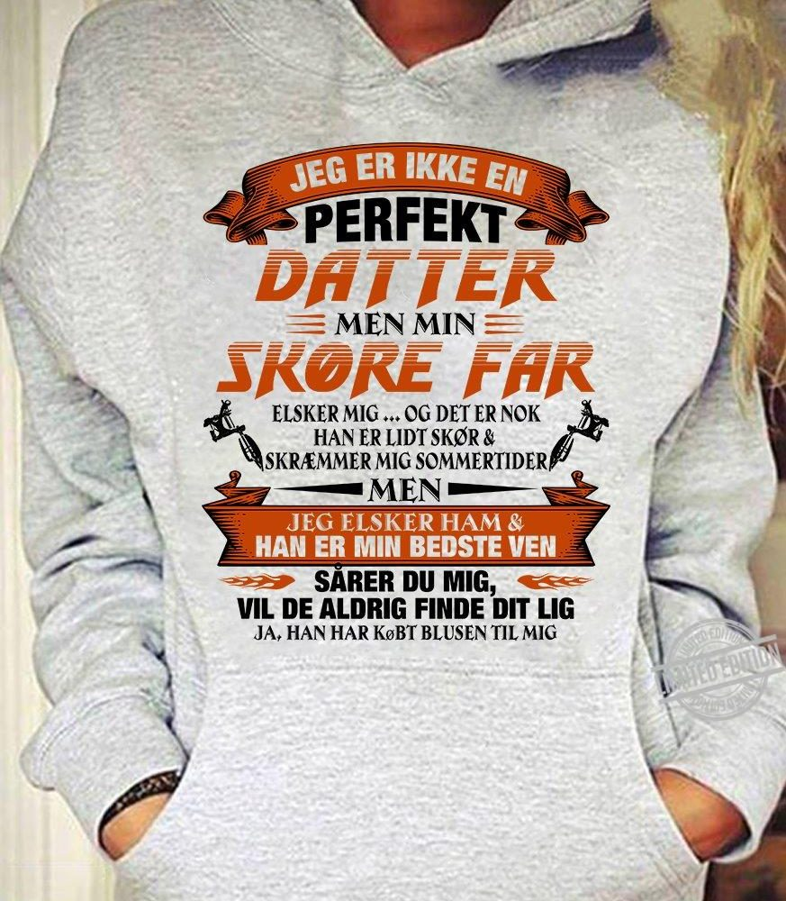 Jeg Er Ikke En Perfekt Datter Men Min Skore Far Shirt