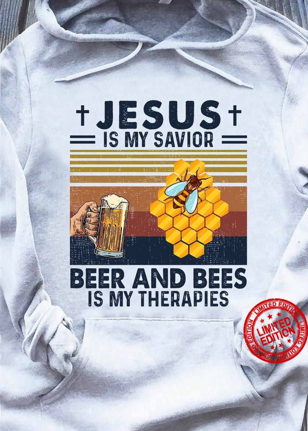 Jesus Is My Savior Beer And Bees Is My Therapies Shirt