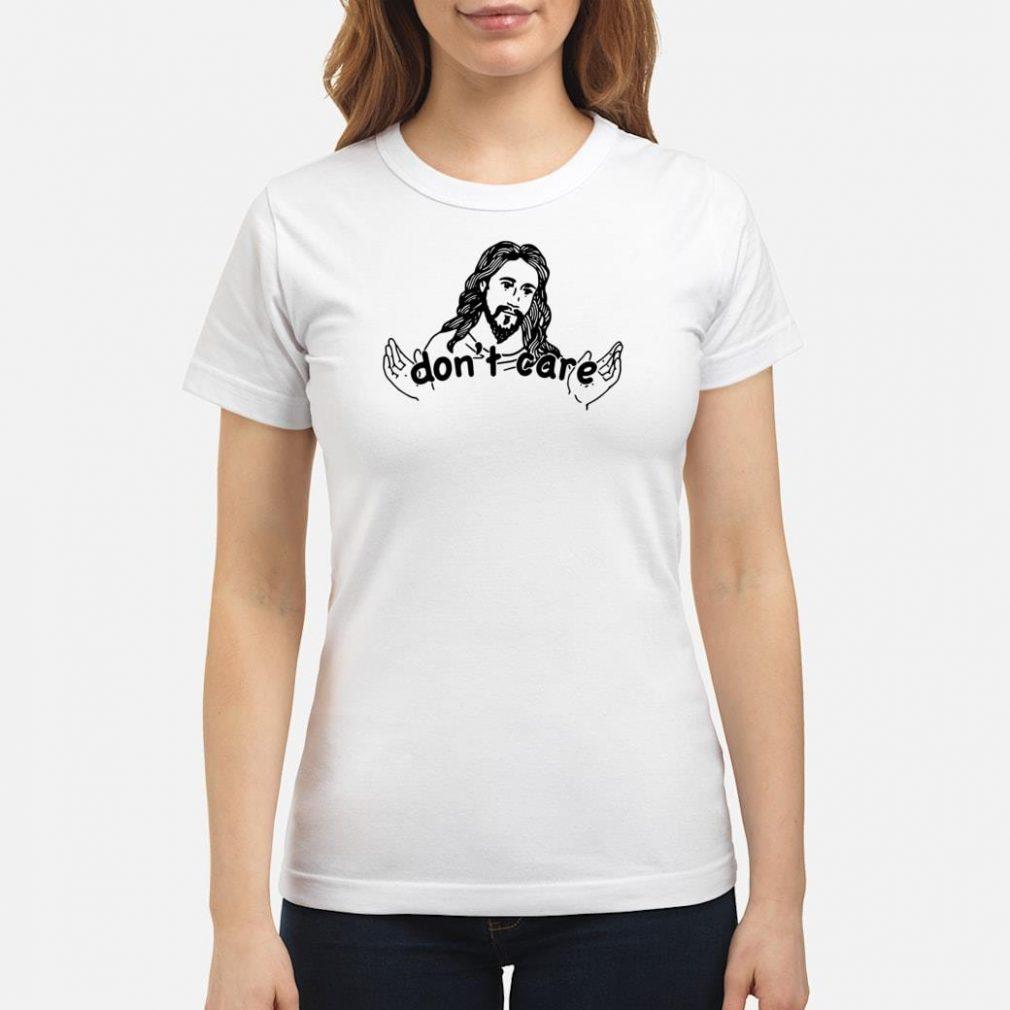 Jesus don't care shirt ladies tee