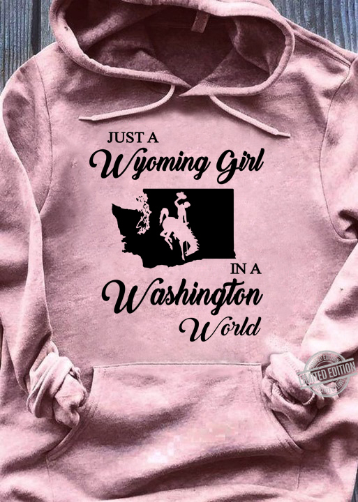 Just A Wyoming Girl In A Washington World Shirt