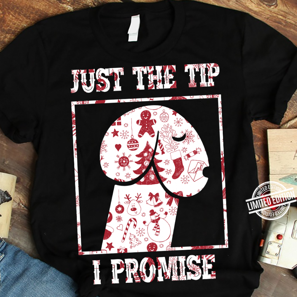 Just The Tip I Promise Christmas Shirt