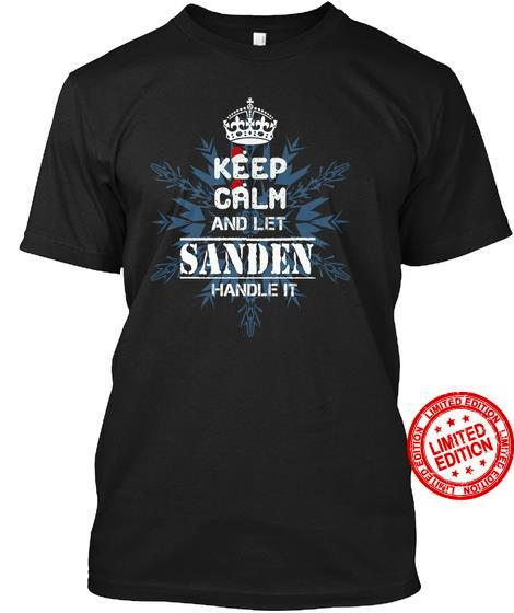 Keep Calm And Let Sanden Handle It Shirt