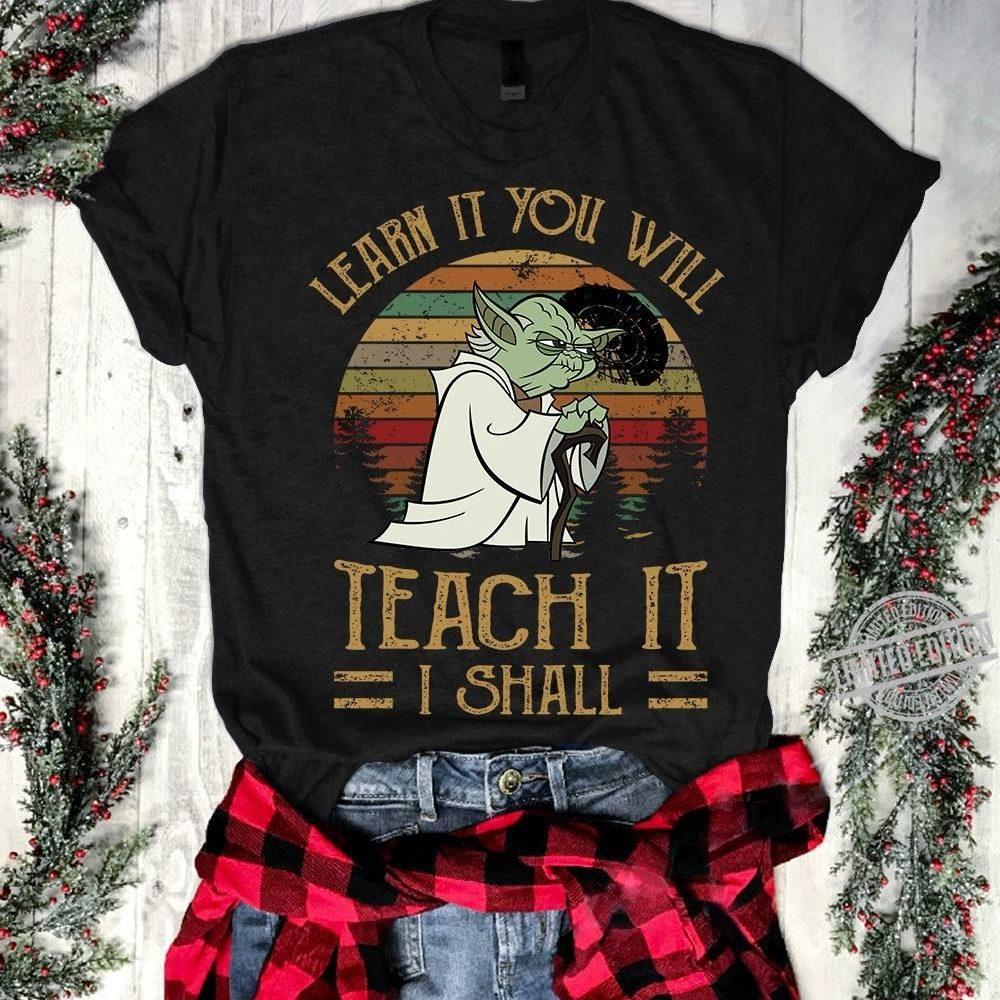 Learn It You Will Teach It I Shall Yoda Shirt