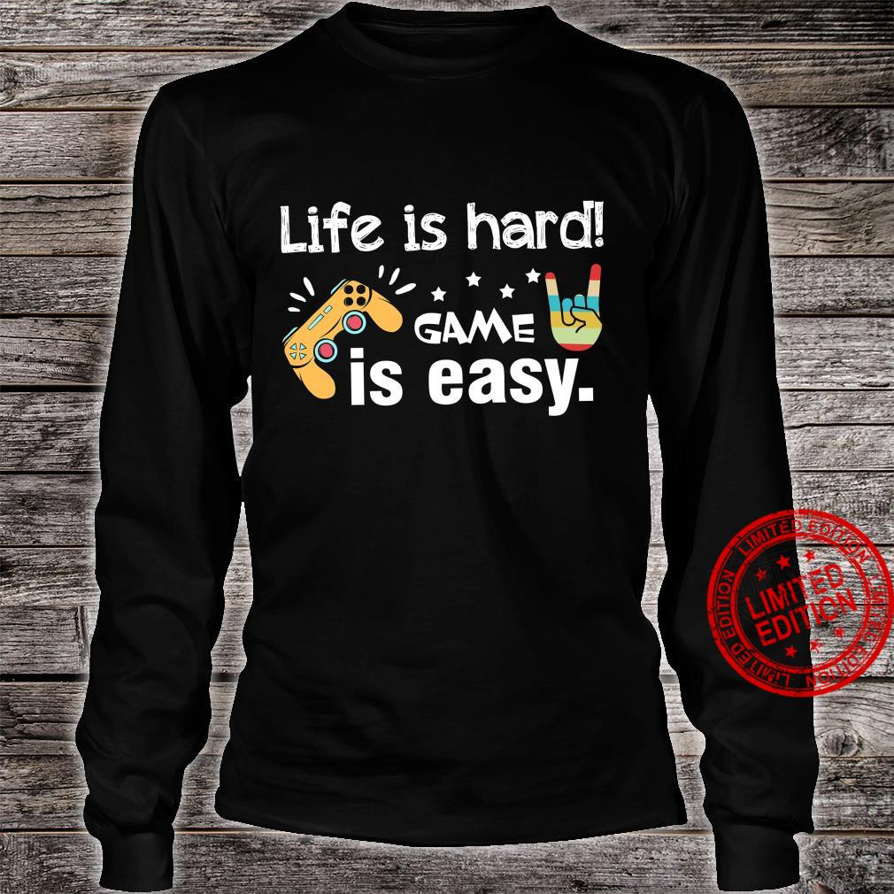Life Is Hard Game Is Easy Shirt long sleeved