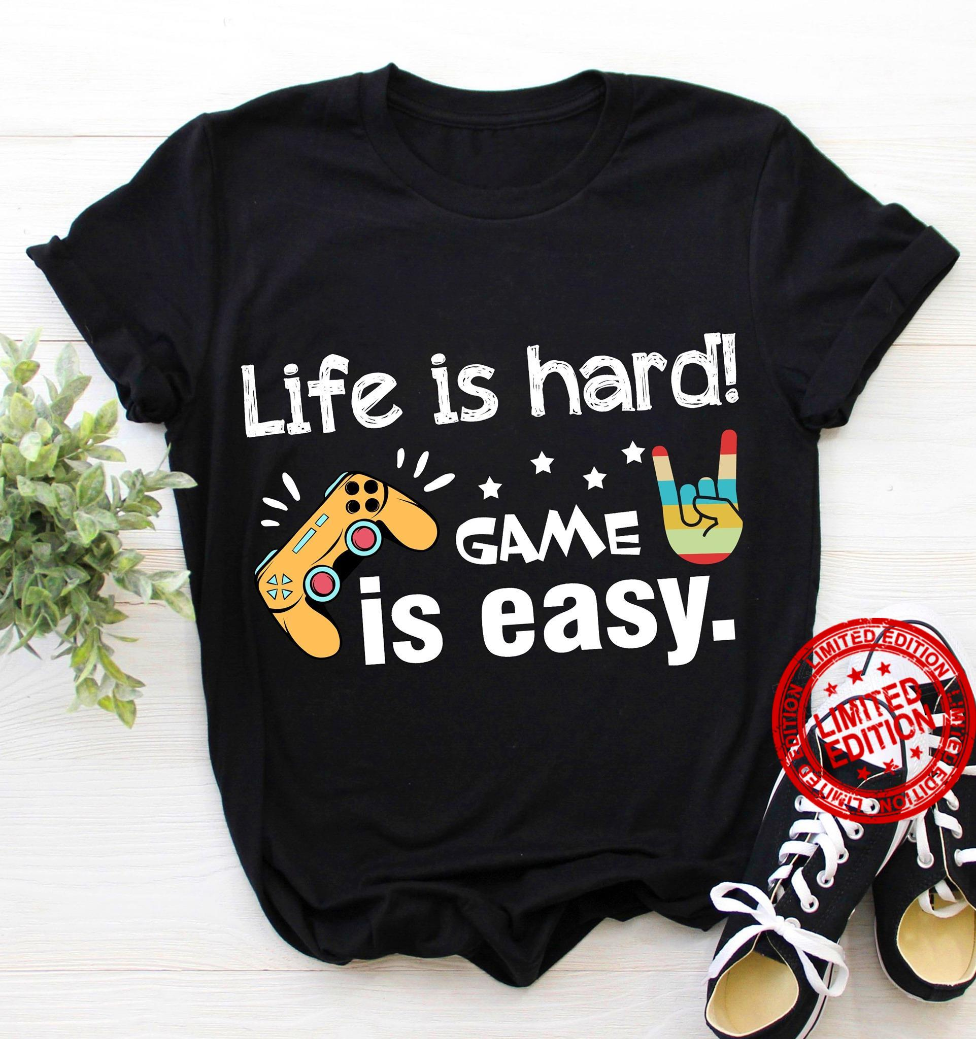 Life Is Hard Game Is Easy Shirt