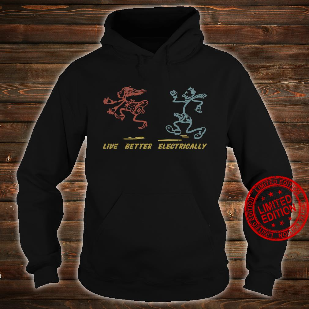 Live Better Electrically Shirt hoodie
